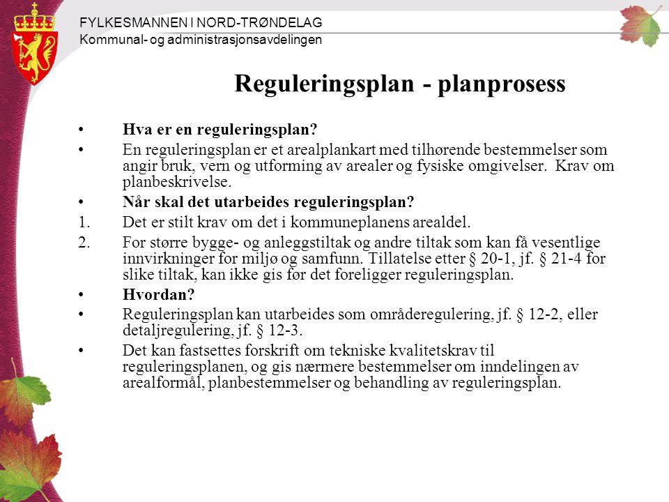 FYLKESMANNEN I NORD-TRØNDELAG Kommunal- og administrasjonsavdelingen Reguleringsplan - planprosess Hva er en reguleringsplan? En reguleringsplan er et