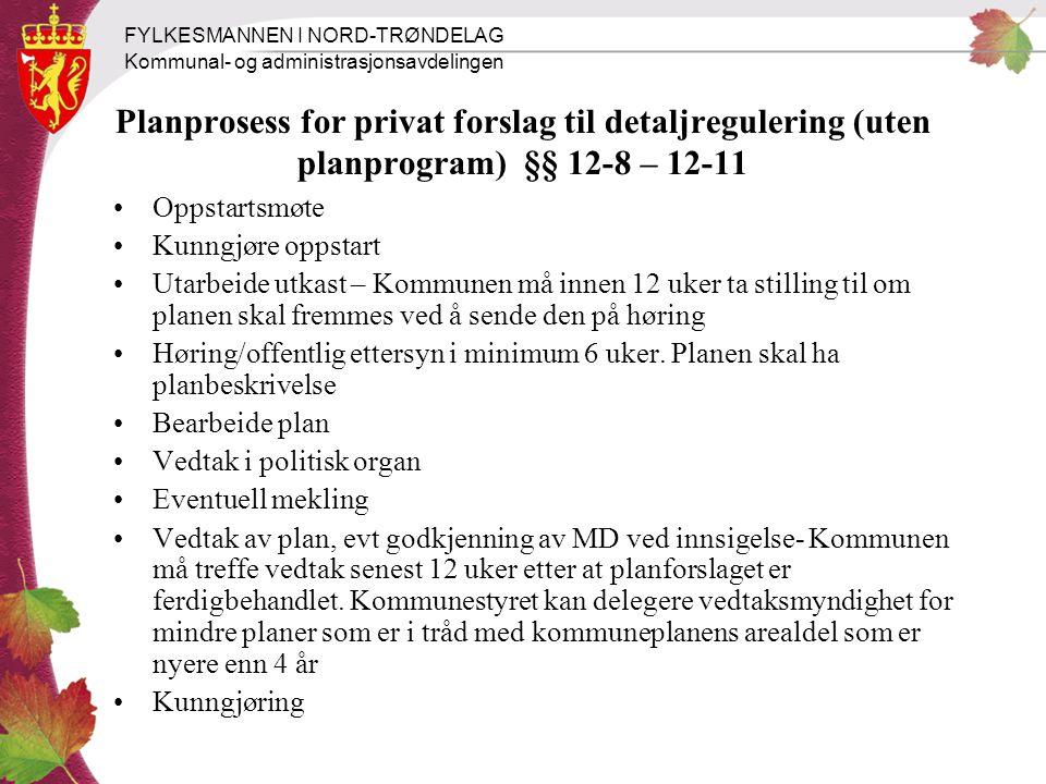 FYLKESMANNEN I NORD-TRØNDELAG Kommunal- og administrasjonsavdelingen Planprosess for privat forslag til detaljregulering (uten planprogram) §§ 12-8 –