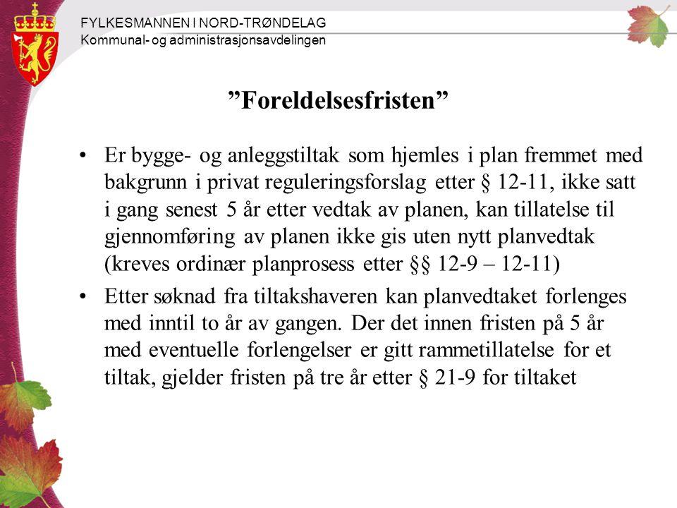 """FYLKESMANNEN I NORD-TRØNDELAG Kommunal- og administrasjonsavdelingen """"Foreldelsesfristen"""" Er bygge- og anleggstiltak som hjemles i plan fremmet med ba"""