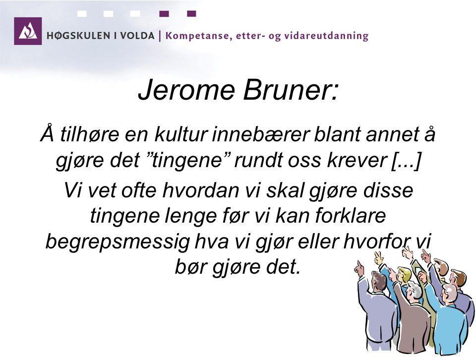 Jerome Bruner: Å tilhøre en kultur innebærer blant annet å gjøre det tingene rundt oss krever [...] Vi vet ofte hvordan vi skal gjøre disse tingene lenge før vi kan forklare begrepsmessig hva vi gjør eller hvorfor vi bør gjøre det.