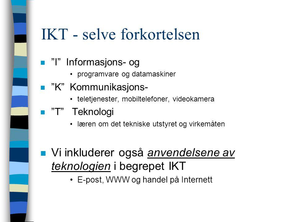 I+K=sant n Fokuserer på anvendelser som inkluderer både EDB og kommunikasjon –Eksempler: e-post, virtuelle prosjektgrupper, e-handel n Vi fokuserer ikke på EDB og kommunikasjon hver for seg –Det å ha en lokal datamaskin med program –Distribusjon av TV-program, mobiltelefoni