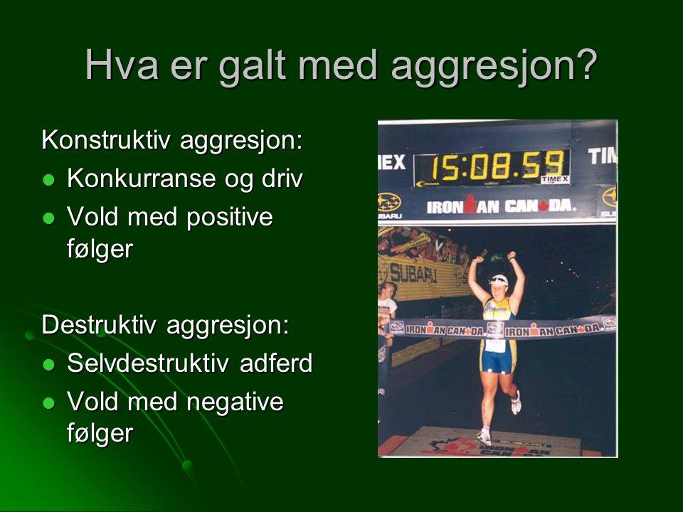 Hva er galt med aggresjon? Konstruktiv aggresjon: Konkurranse og driv Konkurranse og driv Vold med positive følger Vold med positive følger Destruktiv