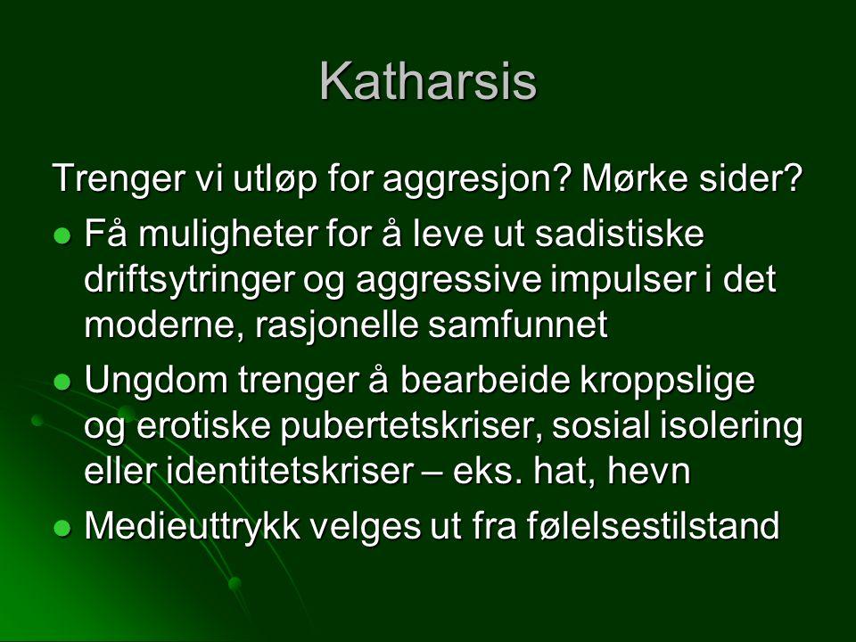 Katharsis Trenger vi utløp for aggresjon? Mørke sider? Få muligheter for å leve ut sadistiske driftsytringer og aggressive impulser i det moderne, ras