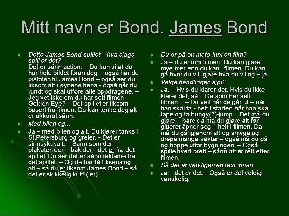 Mitt navn er Bond. James Bond Dette James Bond-spillet – hva slags spill er det.