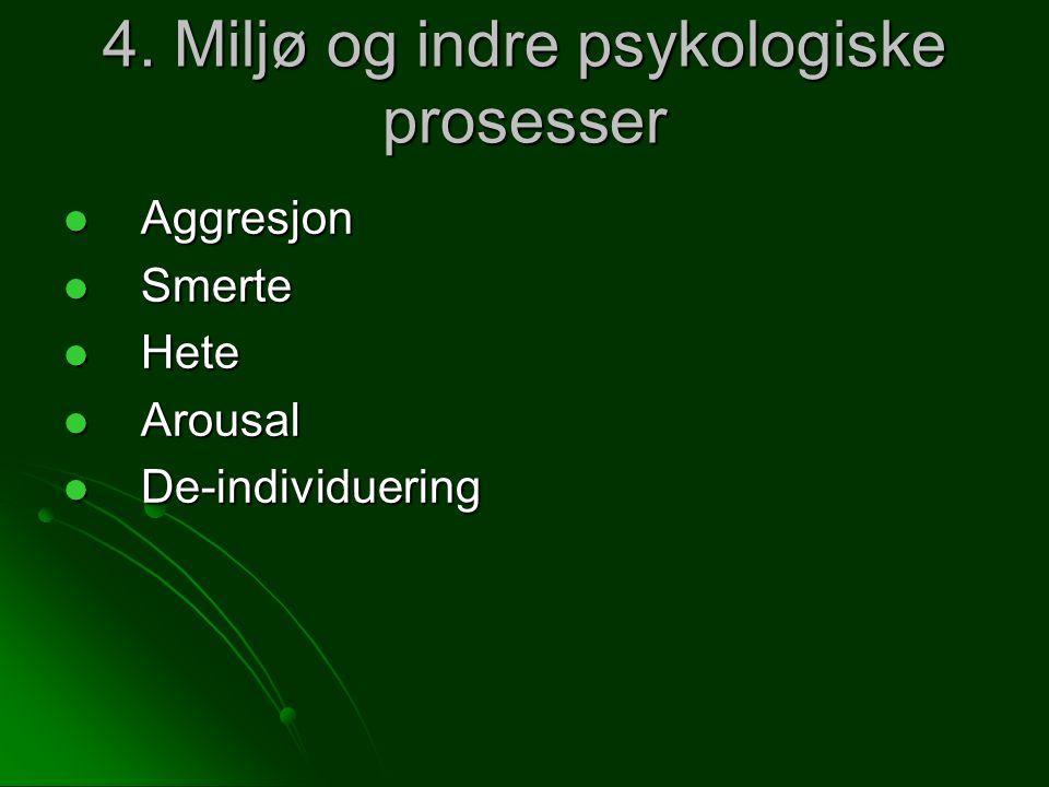 4. Miljø og indre psykologiske prosesser Aggresjon Aggresjon Smerte Smerte Hete Hete Arousal Arousal De-individuering De-individuering