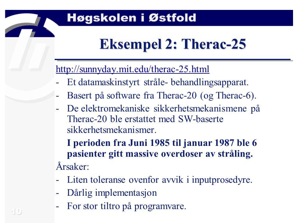 10 Eksempel 2: Therac-25 http://sunnyday.mit.edu/therac-25.html -Et datamaskinstyrt stråle- behandlingsapparat.