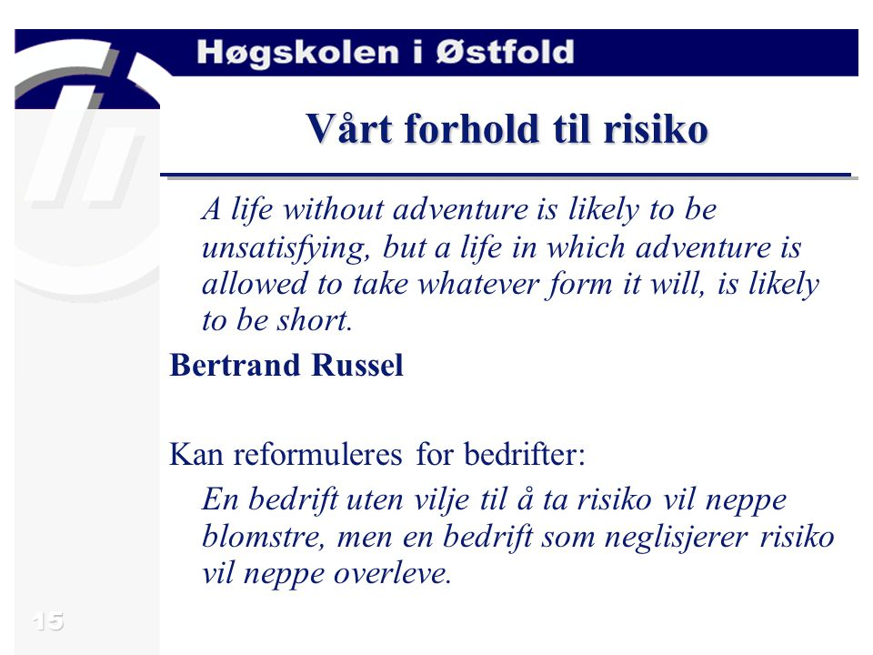 15 Vårt forhold til risiko A life without adventure is likely to be unsatisfying, but a life in which adventure is allowed to take whatever form it will, is likely to be short.