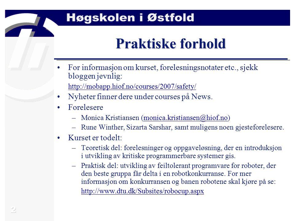 2 Praktiske forhold For informasjon om kurset, forelesningsnotater etc., sjekk bloggen jevnlig: http://mobapp.hiof.no/courses/2007/safety/ Nyheter finner dere under courses på News.