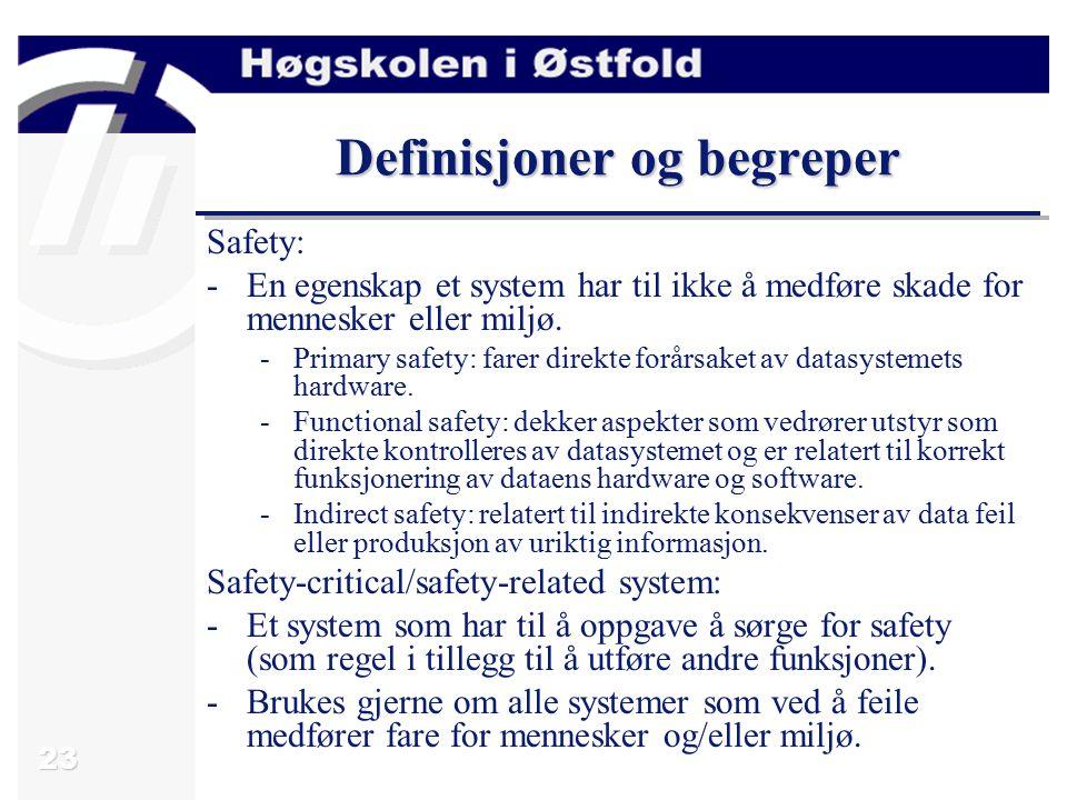 23 Definisjoner og begreper Safety: -En egenskap et system har til ikke å medføre skade for mennesker eller miljø.