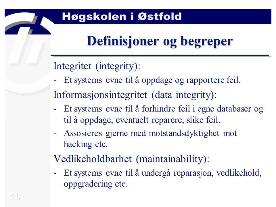 26 Definisjoner og begreper Integritet (integrity): -Et systems evne til å oppdage og rapportere feil.