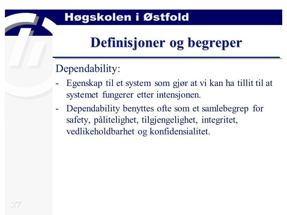27 Definisjoner og begreper Dependability: -Egenskap til et system som gjør at vi kan ha tillit til at systemet fungerer etter intensjonen.