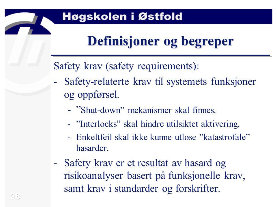 28 Definisjoner og begreper Safety krav (safety requirements): -Safety-relaterte krav til systemets funksjoner og oppførsel.