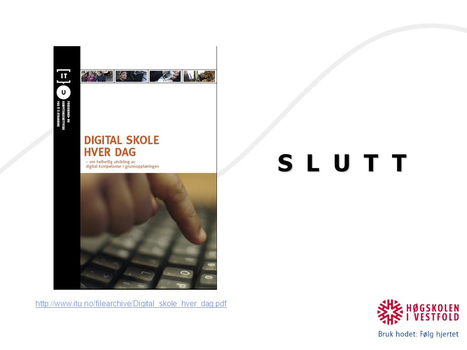 S L U T T http://www.itu.no/filearchive/Digital_skole_hver_dag.pdf