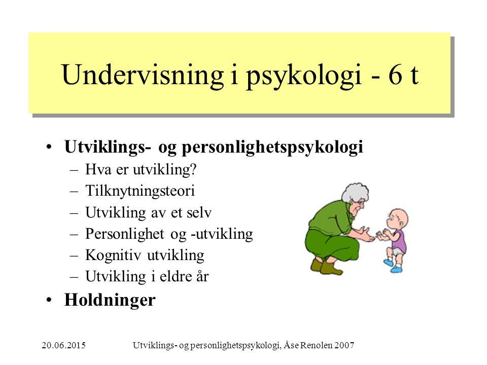 20.06.2015Utviklings- og personlighetspsykologi, Åse Renolen 2007 Undervisning i psykologi - 6 t Utviklings- og personlighetspsykologi –Hva er utvikling.