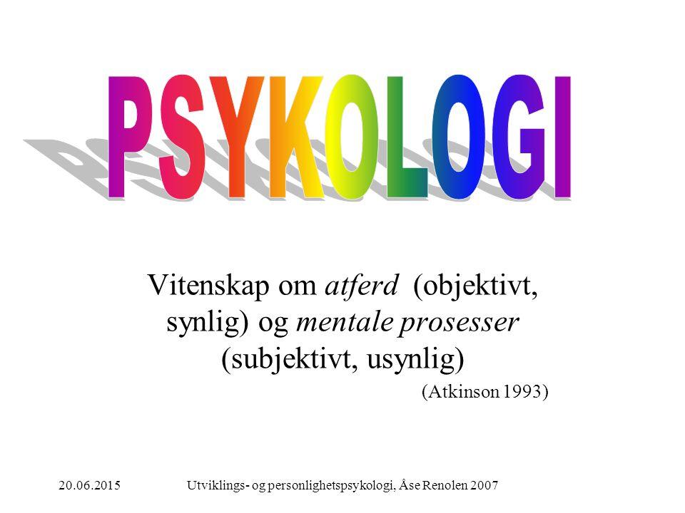 20.06.2015Utviklings- og personlighetspsykologi, Åse Renolen 2007 Litteratur: PENSUM: Bunkholdt, V (2002): Psykologi – en innføring for helse og sosia