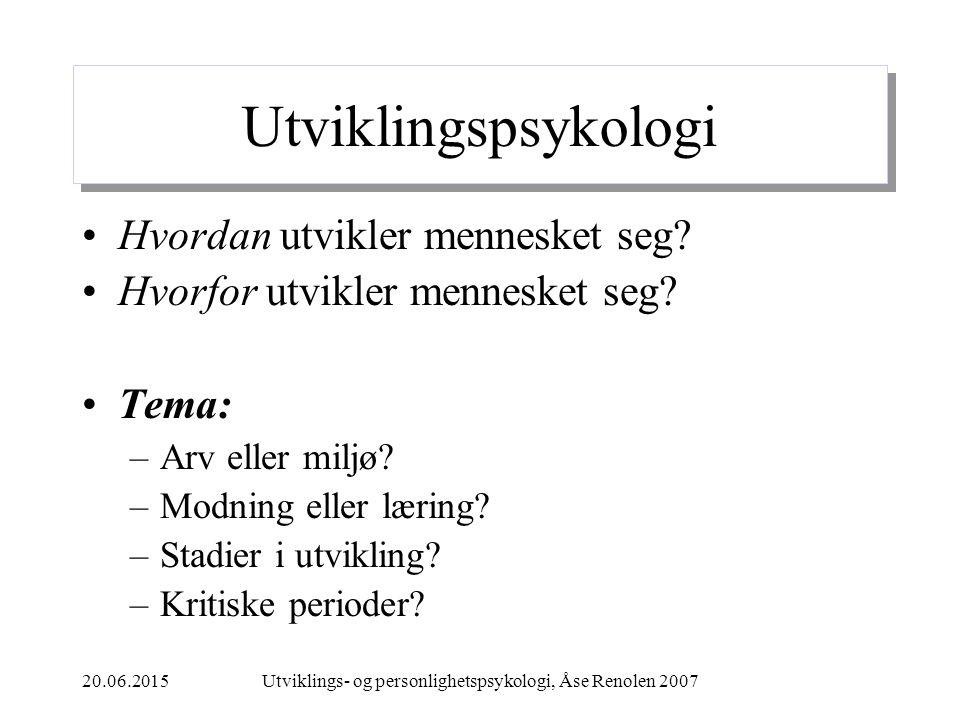 20.06.2015Utviklings- og personlighetspsykologi, Åse Renolen 2007 Utviklingspsykologi Hvordan utvikler mennesket seg.