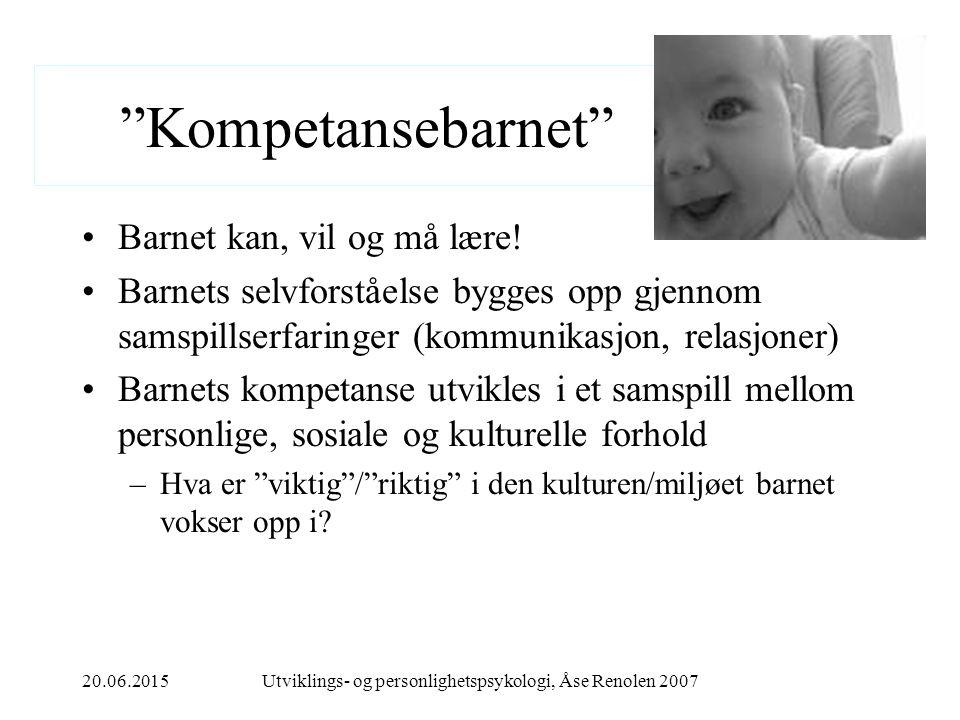20.06.2015Utviklings- og personlighetspsykologi, Åse Renolen 2007 Kompetansebarnet Barnet kan, vil og må lære.