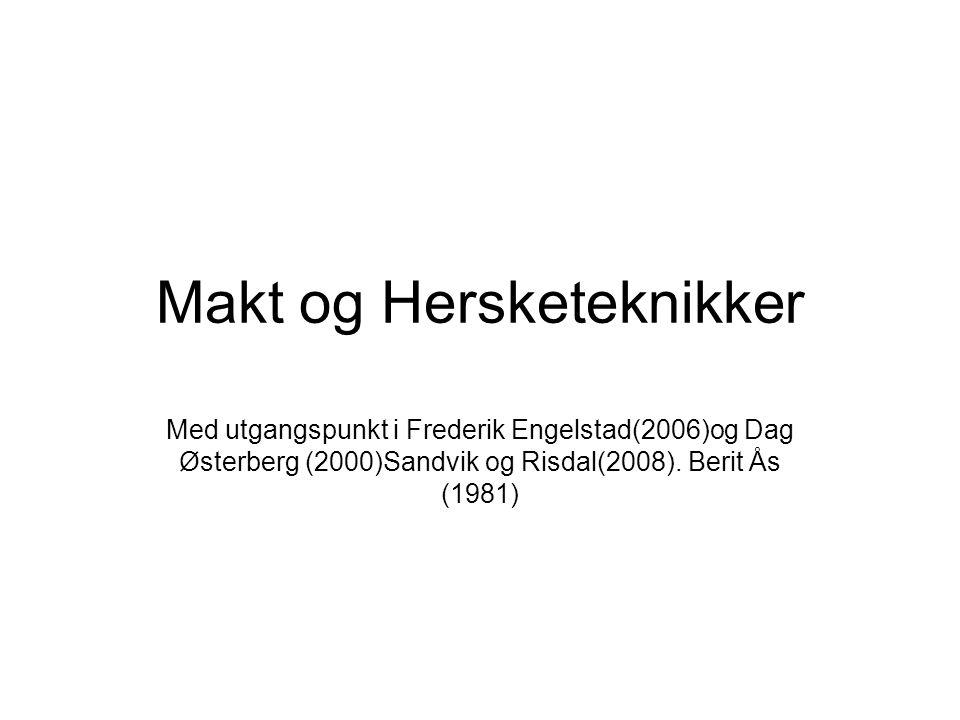 Makt og Hersketeknikker Med utgangspunkt i Frederik Engelstad(2006)og Dag Østerberg (2000)Sandvik og Risdal(2008). Berit Ås (1981)