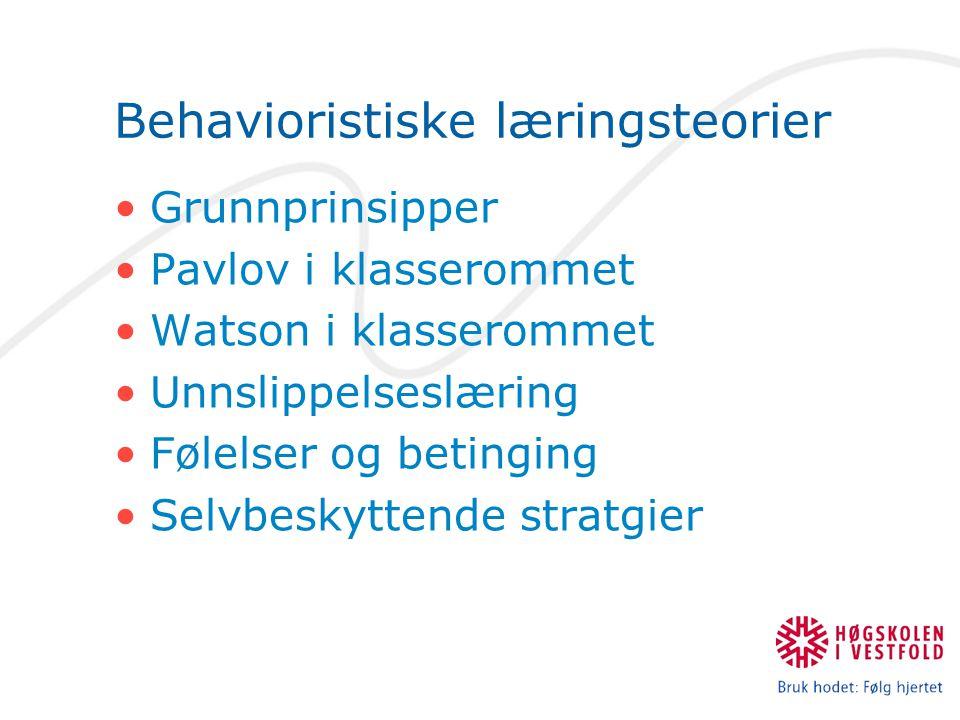 Behavioristiske læringsteorier Grunnprinsipper Pavlov i klasserommet Watson i klasserommet Unnslippelseslæring Følelser og betinging Selvbeskyttende s