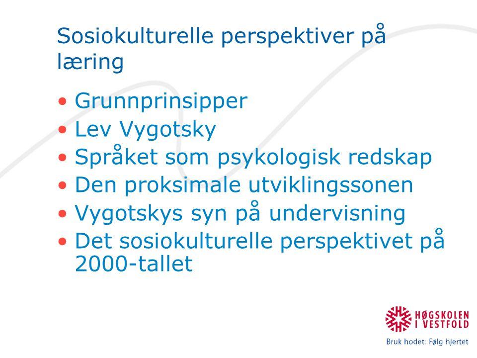 Sosiokulturelle perspektiver på læring Grunnprinsipper Lev Vygotsky Språket som psykologisk redskap Den proksimale utviklingssonen Vygotskys syn på un