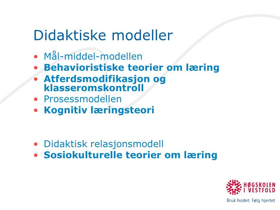 Didaktiske modeller Mål-middel-modellen Behavioristiske teorier om læring Atferdsmodifikasjon og klasseromskontroll Prosessmodellen Kognitiv læringste