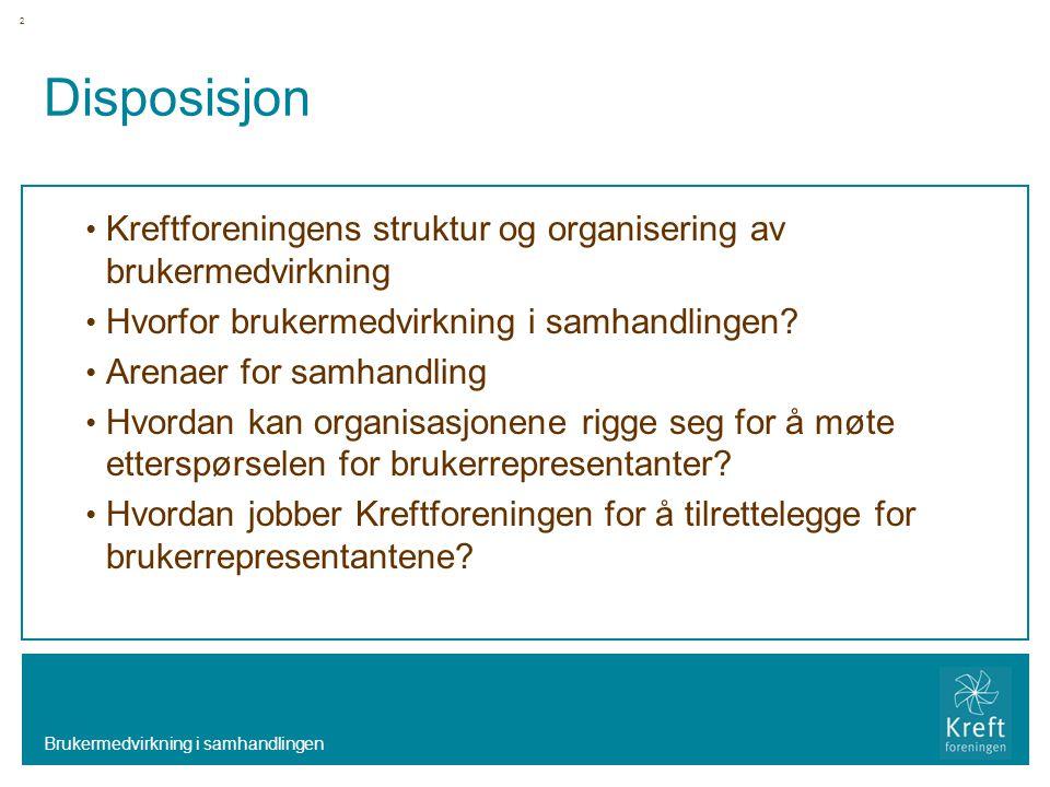 Disposisjon Kreftforeningens struktur og organisering av brukermedvirkning Hvorfor brukermedvirkning i samhandlingen.