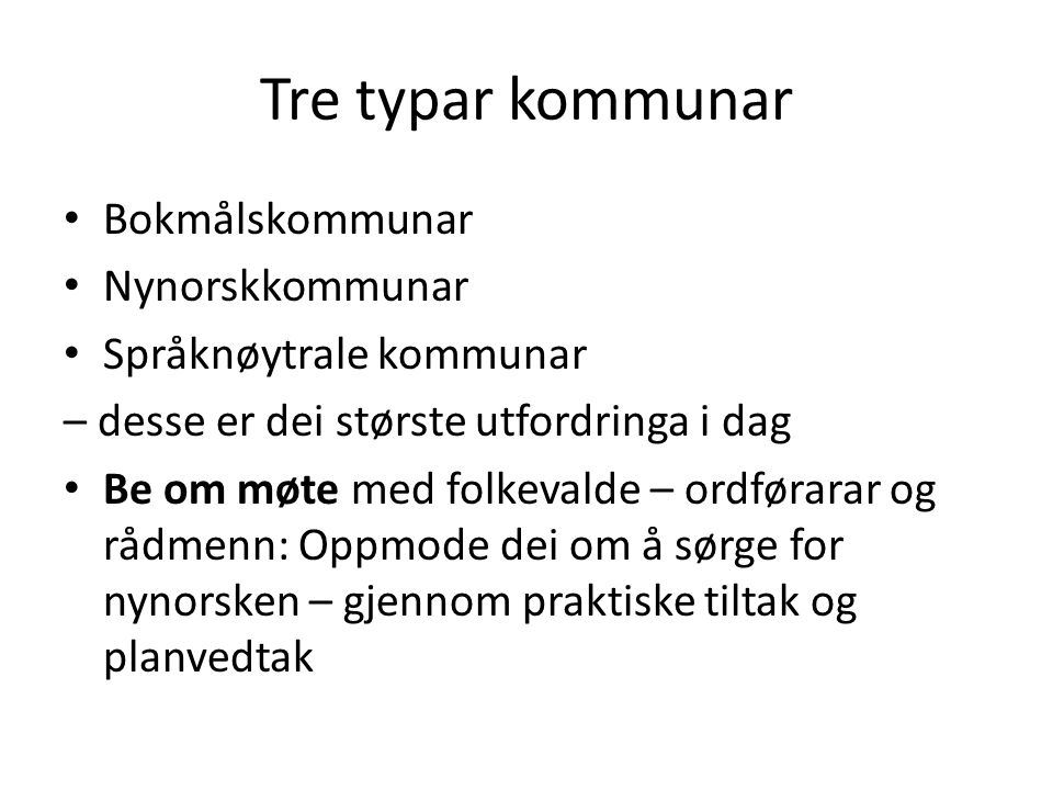 Tre typar kommunar Bokmålskommunar Nynorskkommunar Språknøytrale kommunar – desse er dei største utfordringa i dag Be om møte med folkevalde – ordføra