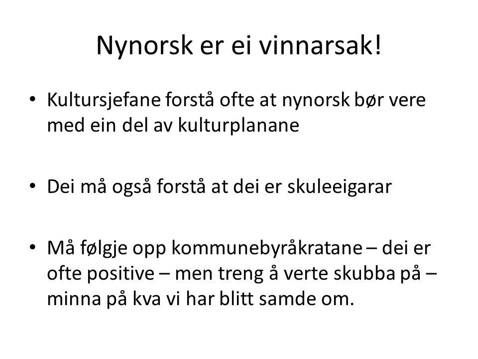 Nynorsk er ei vinnarsak! Kultursjefane forstå ofte at nynorsk bør vere med ein del av kulturplanane Dei må også forstå at dei er skuleeigarar Må følgj