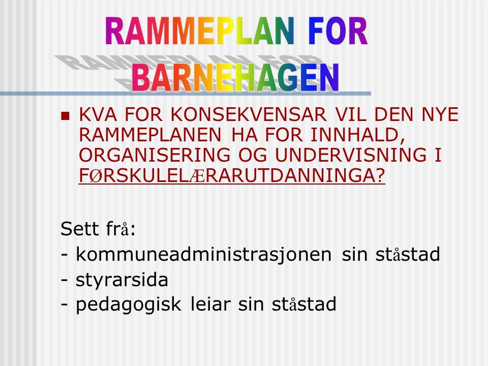 KVA FOR KONSEKVENSAR VIL DEN NYE RAMMEPLANEN HA FOR INNHALD, ORGANISERING OG UNDERVISNING I F Ø RSKULEL Æ RARUTDANNINGA.