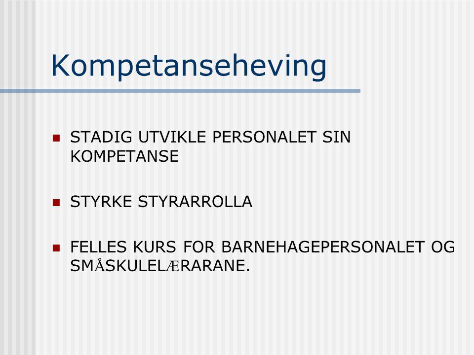 Kompetanseheving STADIG UTVIKLE PERSONALET SIN KOMPETANSE STYRKE STYRARROLLA FELLES KURS FOR BARNEHAGEPERSONALET OG SM Å SKULEL Æ RARANE.