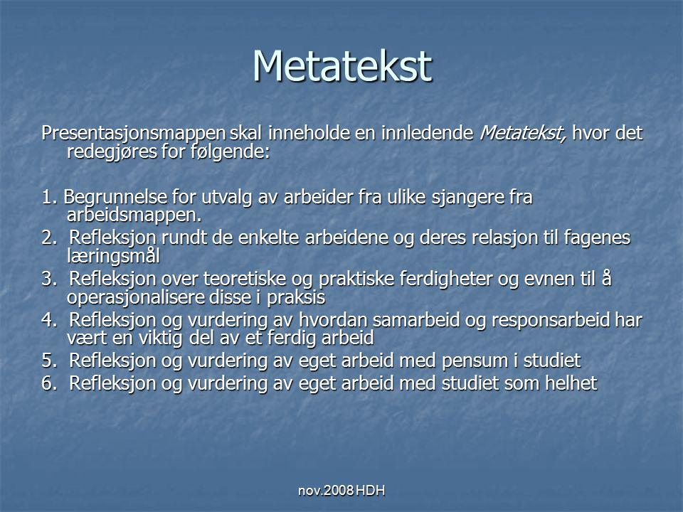 nov.2008 HDH Metatekst Presentasjonsmappen skal inneholde en innledende Metatekst, hvor det redegjøres for følgende: 1. Begrunnelse for utvalg av arbe