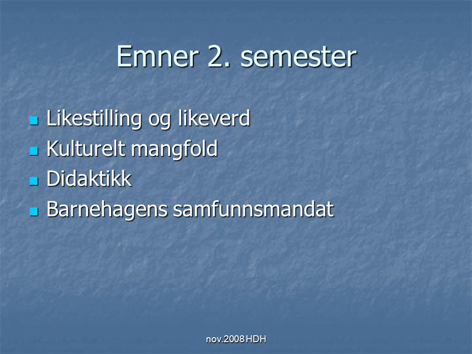 nov.2008 HDH Emner 3.semester 3. semester: 10 studiepoeng.