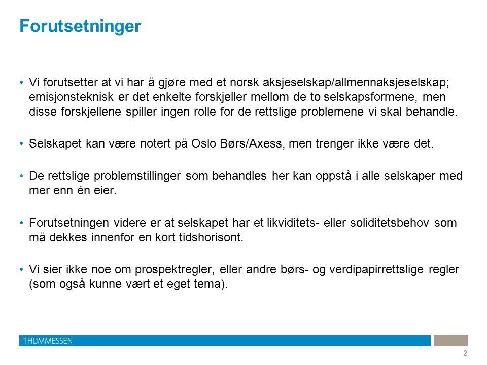 Forutsetninger 2 Vi forutsetter at vi har å gjøre med et norsk aksjeselskap/allmennaksjeselskap; emisjonsteknisk er det enkelte forskjeller mellom de