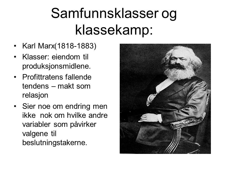 Samfunnsklasser og klassekamp: Karl Marx(1818-1883) Klasser: eiendom til produksjonsmidlene. Profittratens fallende tendens – makt som relasjon Sier n
