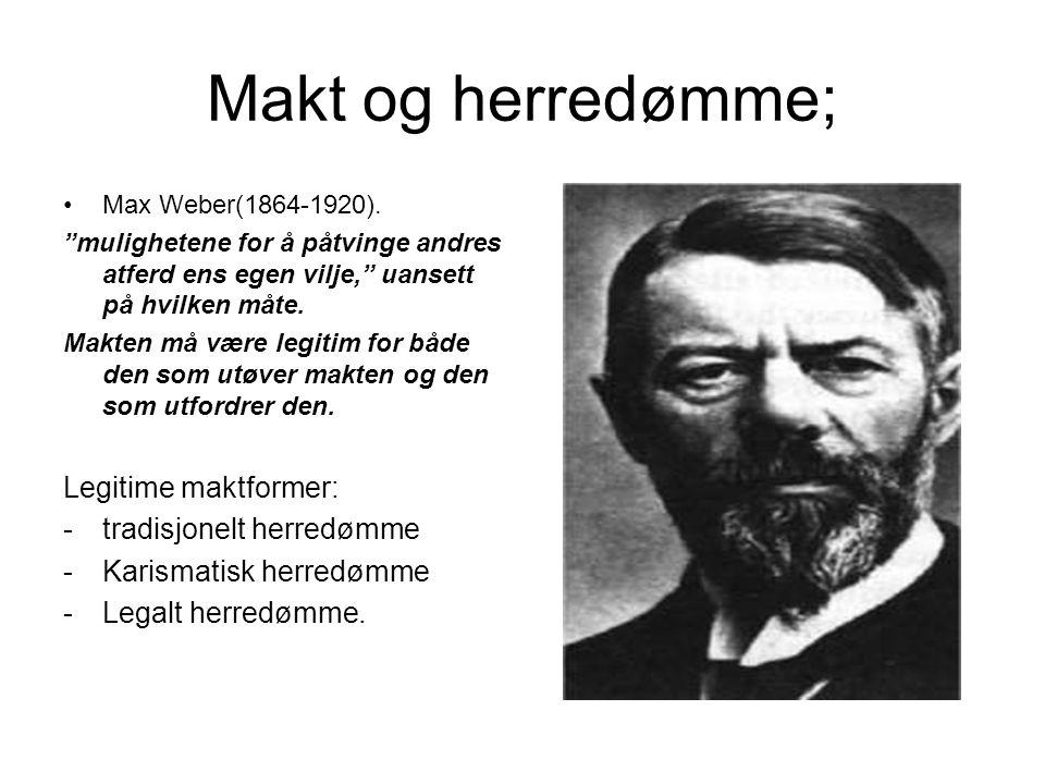 """Makt og herredømme; Max Weber(1864-1920). """"mulighetene for å påtvinge andres atferd ens egen vilje,"""" uansett på hvilken måte. Makten må være legitim f"""