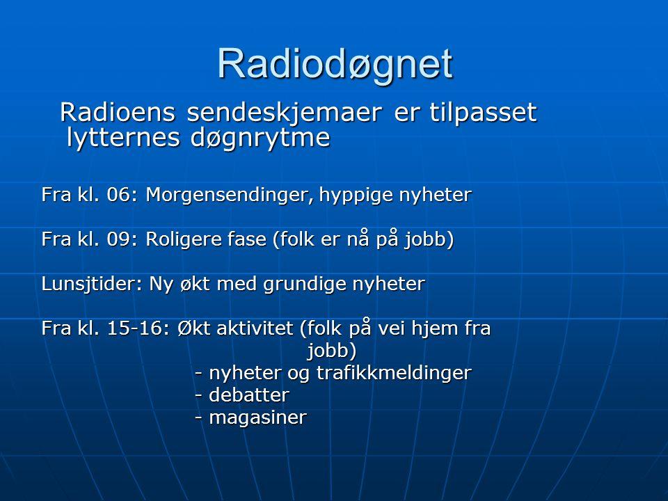 Døgnfortellingen En radionyhet følges opp utover dagen: Først de rene fakta, senere på dagen utdypinger og forklaringer, debatter osv. Først de rene f