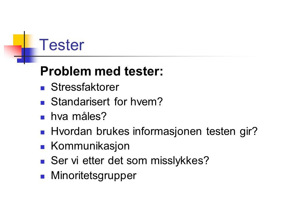 Tester Problem med tester: Stressfaktorer Standarisert for hvem? hva måles? Hvordan brukes informasjonen testen gir? Kommunikasjon Ser vi etter det so