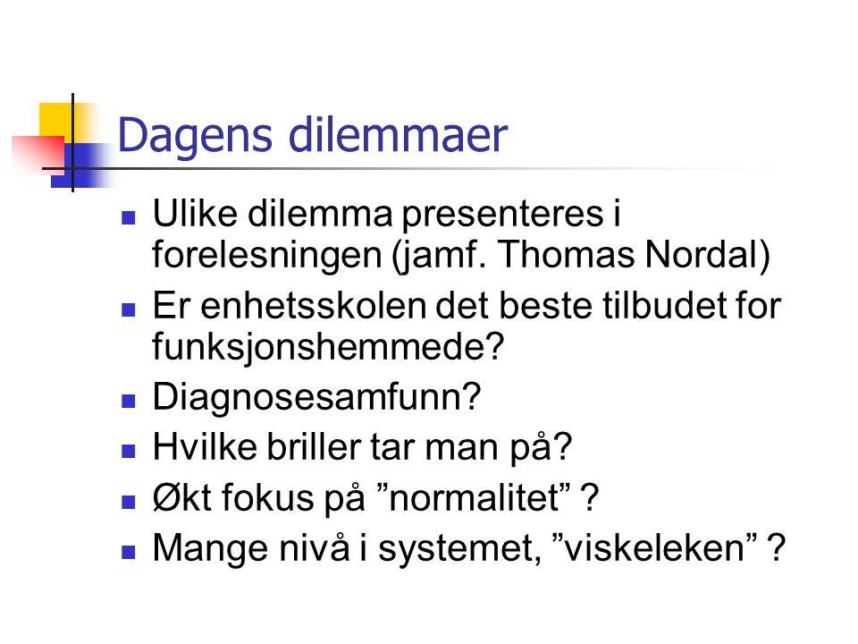 Dagens dilemmaer Ulike dilemma presenteres i forelesningen (jamf. Thomas Nordal) Er enhetsskolen det beste tilbudet for funksjonshemmede? Diagnosesamf