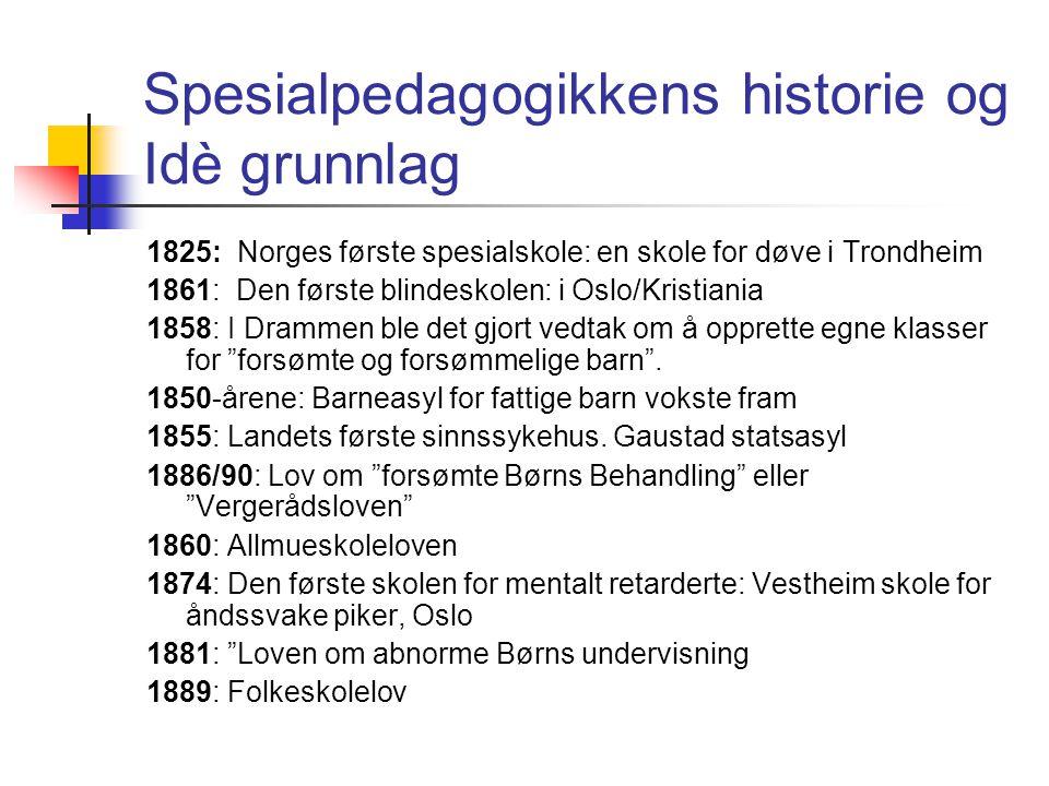 Spesialpedagogikkens historie og Idè grunnlag 1825: Norges første spesialskole: en skole for døve i Trondheim 1861: Den første blindeskolen: i Oslo/Kr