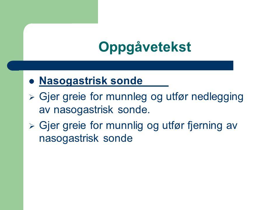 Oppgåvetekst Nasogastrisk sonde  Gjer greie for munnleg og utfør nedlegging av nasogastrisk sonde.