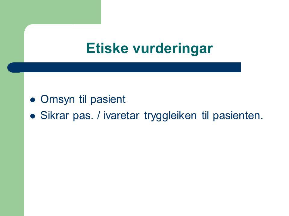 Etiske vurderingar Omsyn til pasient Sikrar pas. / ivaretar tryggleiken til pasienten.