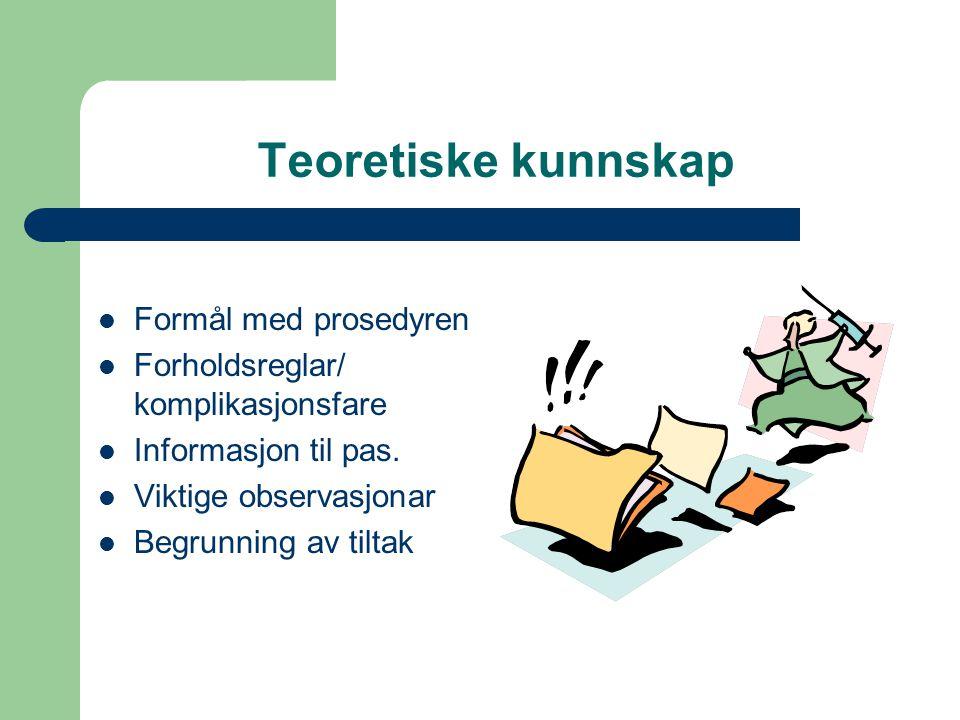 Teoretiske kunnskap Formål med prosedyren Forholdsreglar/ komplikasjonsfare Informasjon til pas.