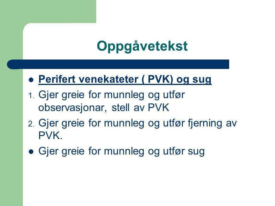 Oppgåvetekst Perifert venekateter ( PVK) og sug 1.