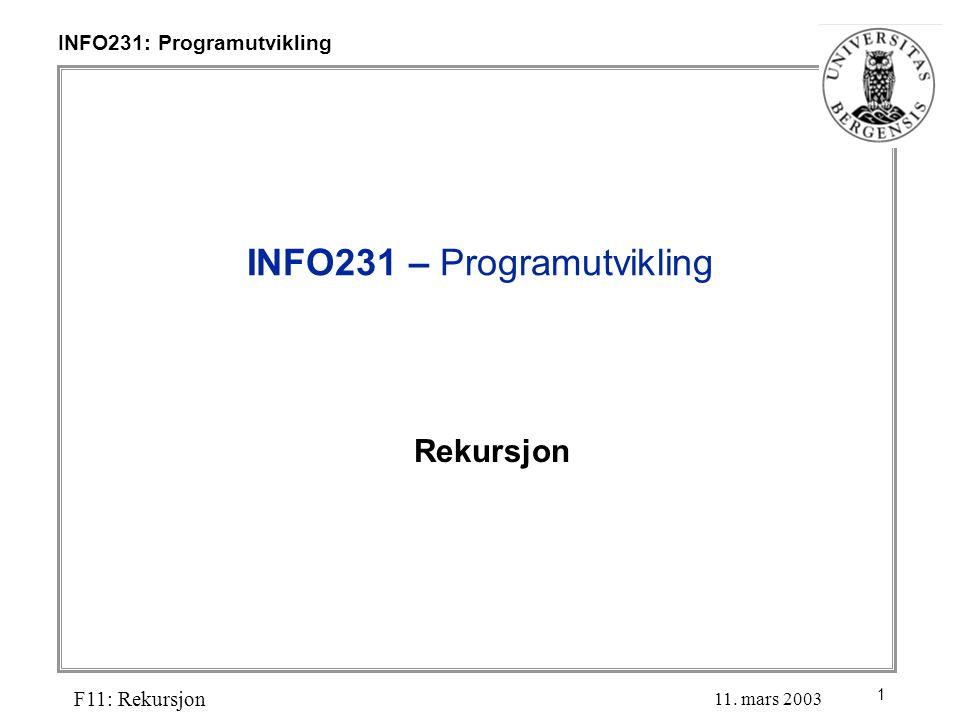 1 INFO231: Programutvikling F11: Rekursjon 11. mars 2003 INFO231 – Programutvikling Rekursjon