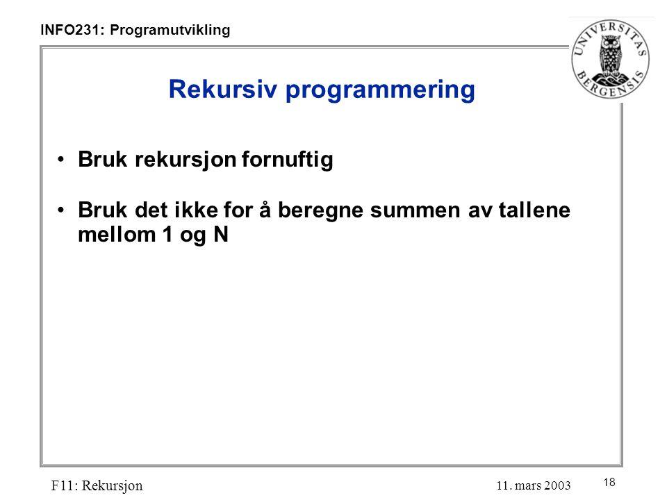 18 INFO231: Programutvikling F11: Rekursjon 11.