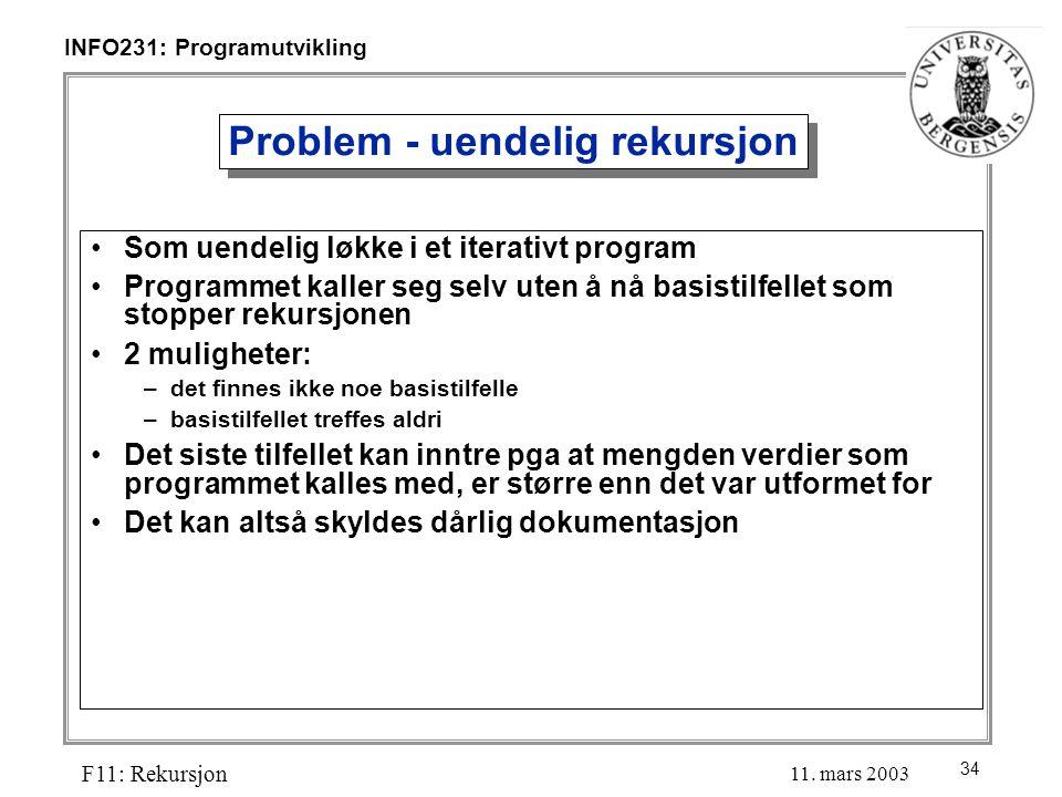 34 INFO231: Programutvikling F11: Rekursjon 11.