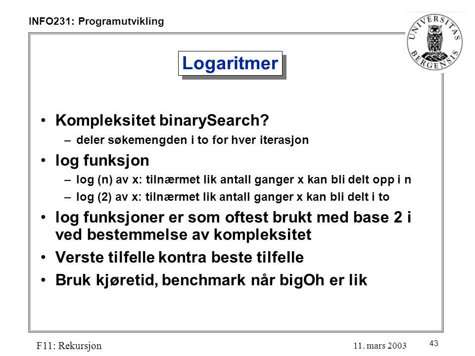 43 INFO231: Programutvikling F11: Rekursjon 11. mars 2003 Logaritmer Kompleksitet binarySearch.
