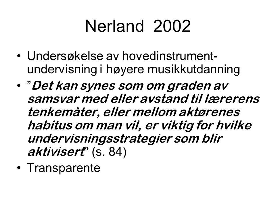 """Nerland 2002 Undersøkelse av hovedinstrument- undervisning i høyere musikkutdanning """" Det kan synes som om graden av samsvar med eller avstand til lær"""