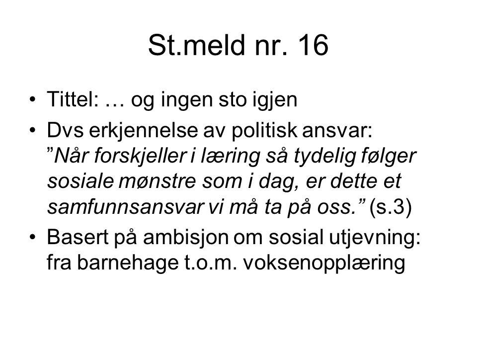 """St.meld nr. 16 Tittel: … og ingen sto igjen Dvs erkjennelse av politisk ansvar: """"Når forskjeller i læring så tydelig følger sosiale mønstre som i dag,"""