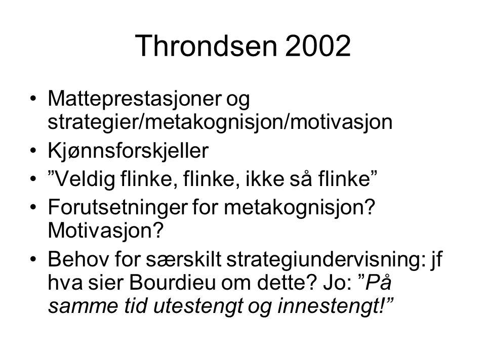 """Throndsen 2002 Matteprestasjoner og strategier/metakognisjon/motivasjon Kjønnsforskjeller """"Veldig flinke, flinke, ikke så flinke"""" Forutsetninger for m"""